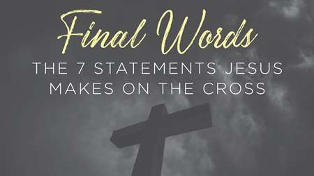 "Thumbnail image for ""Passion Week: Final Words-7 Sayings of Jesus on the Cross - Saturday - Day 1"""