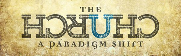 "Thumbnail image for ""The Church: A Paradigm Shift"""
